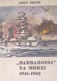 """Znalezione obrazy dla zapytania Jerzy Pertek """"Barbarossa"""" na morzu 1941-1942"""