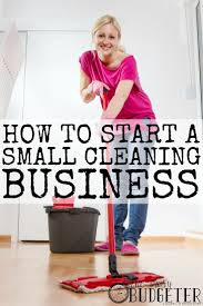 best ideas about cleaning business clean house how to start a housecleaning business for some side cash