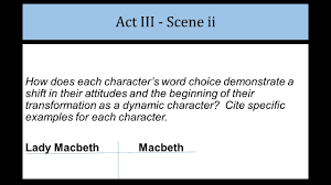 act iii act iii scene i what is macbeth afraid of when it comes lady macbeth macbeth act iii scene ii how does each character s word choice demonstrate a shift in their