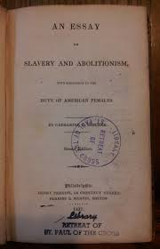 an essay on slavery and abolitionism reference to the duty last she contrasts the anti religious spirit of garrison the gentle christianity of the english abolitionists wilberforce and clarkson 1291
