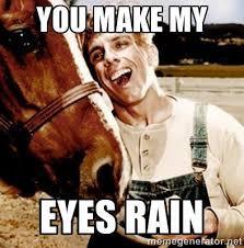 You make my Eyes rain - Simple Jack | Meme Generator via Relatably.com