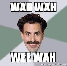 WAH WAH WEE WAH - Advice Borat | Meme Generator via Relatably.com