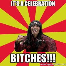 it's a celebration bitches!!! - Dave Chappelle/RickJames | Meme ... via Relatably.com