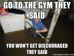 Go to the gym they said You won't get discouraged they said - X ... via Relatably.com