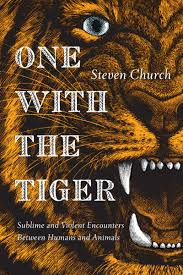 one the tiger sublime and violent encounters between humans one the tiger sublime and violent encounters between humans and animals steven church 9781593766504 com books