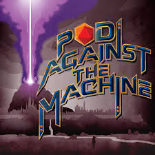 Pod Against the Machine