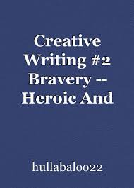 creative writing bravery heroic and personal essay by creative writing 2 bravery heroic and personal essay by hullabaloo22