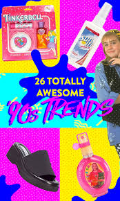26 totally awesome '<b>90s</b> trends that you forgot about
