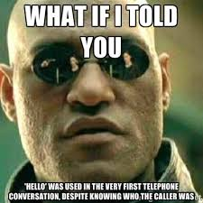 What if i told you 'Hello' was used in the very first telephone ... via Relatably.com