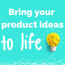 Bring Your Product Ideas to Life