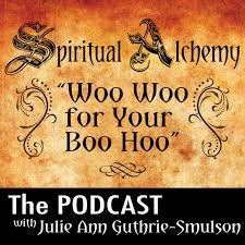 Spiritual Alchemy The PODCAST with Julie Ann Guthrie-Smulson