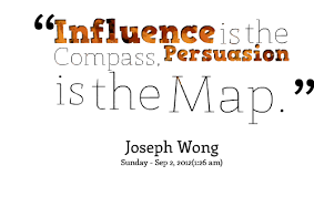 Quotes from Joseph Wong: Influence is the Compass, Persuasion is ...