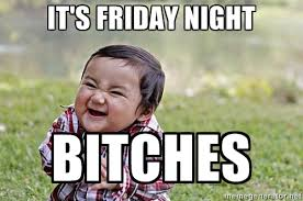 It's Friday night Bitches - Evil Asian Baby | Meme Generator via Relatably.com