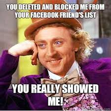 You deleted and blocked me from your Facebook friend's list You ... via Relatably.com