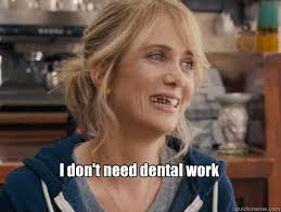 I don't need dental work - bridesmaids - quickmeme via Relatably.com