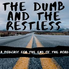 The Dumb and the Restless