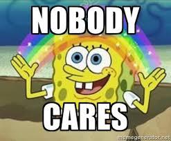 NObody cares - Spongebob | Meme Generator via Relatably.com