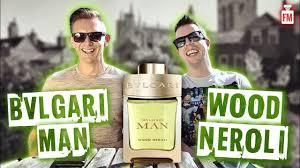 <b>Bvlgari Man Wood Neroli</b> Fragrance Review - YouTube