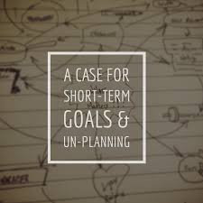 a case for short term goals and un planning the write to roam a case for short term goals and un