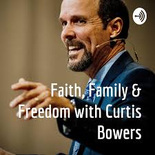 Faith, Family & Freedom with Curtis Bowers