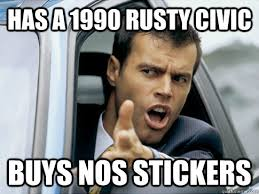has a 1990 rusty civic buys NOS stickers - Asshole driver - quickmeme via Relatably.com