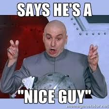 "Says he's a ""Nice guy"" - Dr Evil meme | Meme Generator via Relatably.com"