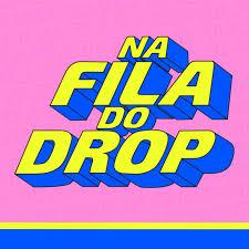 Na Fila Do Drop