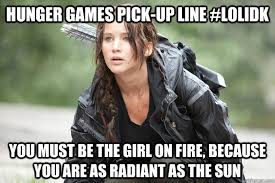 Hunger Games pick-up line #lolidk you must be the girl on fire ... via Relatably.com