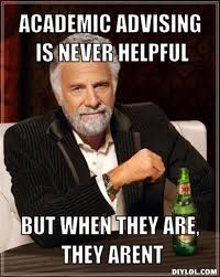 DIYLOL - ACADEMIC ADVISING IS NEVER HELPFUL BUT WHEN THEY ARE ... via Relatably.com