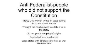 creating a government how did different colonies form to become anti federalist people who did not support the constitution mercy otis warren wrote an essay