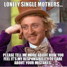 lonely-single-mothers-please-tell-me-more-about-how-you-feel-its-my-responsibility-to-care-about-your-mistakes-thumb.jpg via Relatably.com