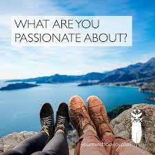 what are you passionate about mind body joy what are you passionate about what brings you joy how do you have fun