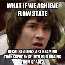 What if we achieve flow state because aliens are beaming ... via Relatably.com