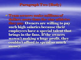 Essay Outline         Pro athletes are paid fair salaries     Team     SlidePlayer Paragraph Three  Body      Sports fans are willing to fork over the big bucks