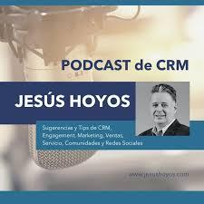 Podcast de CRM con Jesus Hoyos