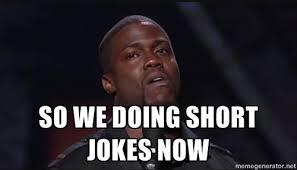 SO WE DOING SHORT JOKES NOW - Kevin Hart Face | Meme Generator via Relatably.com