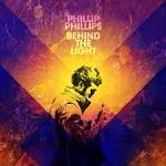 Behind the Light [Deluxe Edition] album by Phillip Phillips
