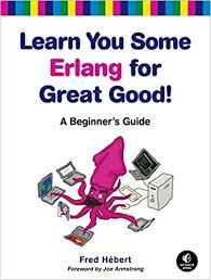 Learn You Some Erlang <b>for Great Good</b>!: A Beginner's Guide: Hebert ...