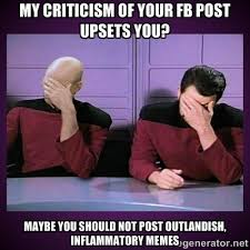 My criticism of your FB post upsets you? Maybe you should not post ... via Relatably.com