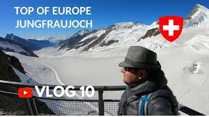 Юнгфрауйох Top Of Europe Jungfraujoch VLOG 10 KolodinTV ...