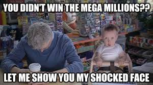 You didn't win the mega millions?? Let me show you my shocked face ... via Relatably.com