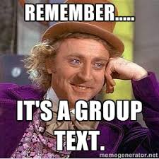 Remember..... it's a group text. - willy wonka | Meme Generator via Relatably.com