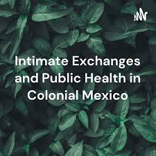 Intimate Exchanges and Public Health in Colonial Mexico
