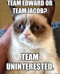 Team Edward or Team Jacob? Team uninterested. - Grumpy Cat - quickmeme via Relatably.com