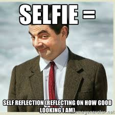 selfie = self reflection (reflecting on how good looking i am ... via Relatably.com