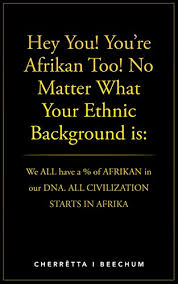 Hey You! You're <b>Afrikan</b> Too! No Matter What Your <b>Ethnic</b> ...