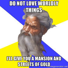 DO NOT LOVE WORLDLY THINGS i'LL GIVE YOU A MANSION AND STREETS OF ... via Relatably.com