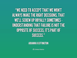 We need to accept that we won't always make the right decisions ...