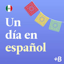 Un día en español: A Spanish learning podcast