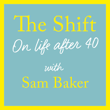 The Shift (on life after 40) with Sam Baker